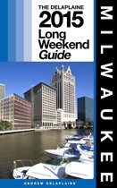 Milwaukee: The Delaplaine 2015 Long Weekend Guide