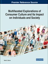 Multifaceted Explorations of Consumer Culture and Its Impact on Individuals and Society