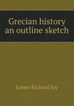 Grecian History an Outline Sketch