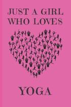 Just A Girl Who Loves Yoga: Yoga Gifts: Cute Novelty Notebook Gift: Lined Paper Paperback Journal