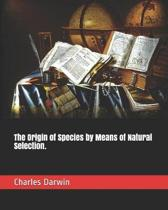 The Origin of Species by Means of Natural Selection.