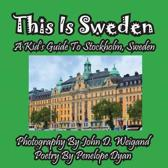 This Is Sweden---A Kid's Guide to Stockholm, Swedem