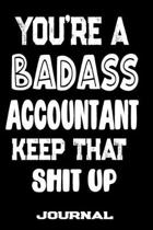 You're A Badass Accountant Keep That Shit Up: Blank Lined Journal To Write in - Funny Gifts For Accountant