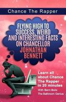 Chance The Rapper: Flying High to Success, Weird and Interesting Facts on Chancellor Johnathan Bennett!