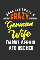 Back Off I Have A Crazy German Wife I'm Not Afraid To Use Her: Personal Planner 24 month 100 page 6 x 9 Dated Calendar Notebook For 2020-2021 Academic