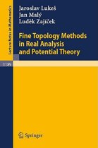Fine Topology Methods in Real Analysis and Potential Theory