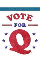 Q Anon +++ Vote for Q Blank Sketch Journal 6x9