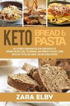 Keto Bread and Keto Pasta: The Ultimate Cookbook for Low Carb Recipes To Enhance Weight Loss, Fat Burning, and Promote Healthy Living With Easy t