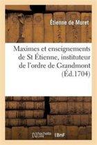 Maximes Et Enseignemens de St �tienne, Instituteur de l'Ordre de Grandmont