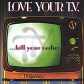 Love Your TV...Kill Your Radio