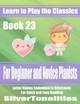 Learn to Play the Classics Book 23 - For Beginner and Novice Pianists Letter Names Embedded In Noteheads for Quick and Easy Reading