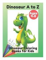 Dinosaur A to Z - Dinosaur Coloring Books for Kids Ages 4-8