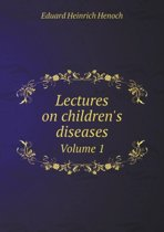 Lectures on Children's Diseases Volume 1