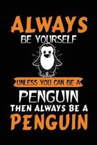 Always Be Yourself Unless You Can Be A Penguin Then Always Be A Penguin