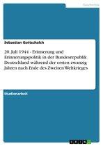 20. Juli 1944 - Erinnerung und Erinnerungspolitik in der Bundesrepublik Deutschland während der ersten zwanzig Jahren nach Ende des Zweiten Weltkrieges