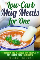 Low-Carb Mug Meals for One: 40 Healthy and Delicious Mug Recipes to Try in Less than 15 Minutes
