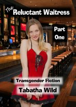 The Reluctant Waitress: Part One - Reluctant Transgender Fiction