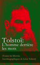 Tolstoï: L'homme derrière les mots (Toutes les OEuvres Autobiographiques de Léon Tolstoï)