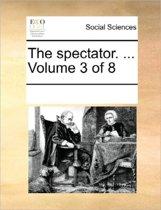 The Spectator. ... Volume 3 of 8