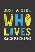 Just A Girl Who Loves Backpacking: Funny Backpacking Lovers Girl Women Gifts Lined Journal Notebook 6x9 120 Pages