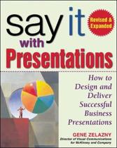 Say It with Presentations, Second Edition, Revised & Expanded