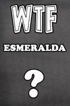 Wtf Esmeralda ?