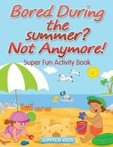 Bored During the Summer? Not Anymore! Super Fun Activity Book