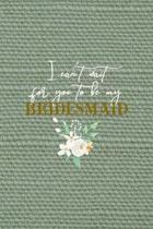I Can't Wait For You To Be My Bridesmaid: All Purpose 6x9'' Blank Lined Notebook Journal Way Better Than A Card Trendy Unique Gift Olive Green Texture
