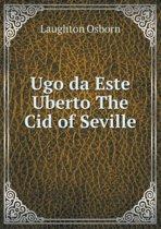 Ugo Da Este Uberto the Cid of Seville