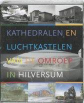 Kathedralen en luchtkastelen van de omroep in Hilversum