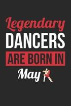 Dancing Notebook - Legendary Dancers Are Born In May Journal - Birthday Gift for Dancer Diary