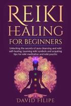 Reiki Healing for Beginners: Unlocking the secrets of aura cleansing and reiki self-healing. Learning reiki symbols and acquiring tips for reiki me
