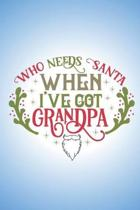 Who needs Santa when I've got Grandpa.: Sweet Christmas quote notebook to write in. Perfect gift for child to send to Grandpa this Christmas.