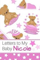 Letters to My Baby Nicole: Personalized Journal for New Mommies with Baby Girl Name