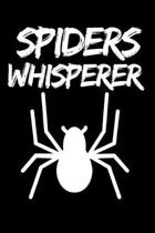Spiders Whisperer: Funny Spider Lover Notebook/Journal (6'' X 9'')
