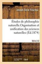 tudes de Philosophie Naturelle. Organisation Et Unification Des Sciences Naturelles S rie 2-2
