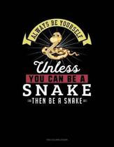 Always Be Yourself Unless You Can Be a Snake Then Be a Snake