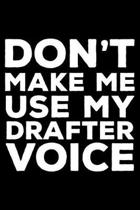 Don't Make Me Use My Drafter Voice