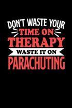 Fallschirmspringen Notizbuch Don't Waste Your Time On Therapy Waste It On Parachuting: Notizbuch 120 linierte Seiten Din A5 Notizheft Geschenk f�r Fal