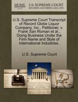 U.S. Supreme Court Transcript of Record Globe Liquor Company, Inc., Petitioner, V. Frank San Roman et al., Doing Business Under the Firm Name and Style of International Industries.
