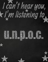 I can't hear you, I'm listening to u.n.p.o.c. creative writing lined notebook: Promoting band fandom and music creativity through writing...one day at