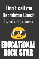 Don't call me Badminton Coach. I prefer the term Educational Rock Star.: Funny gag Badminton Coach gift for Christmas or end of school year. Better th
