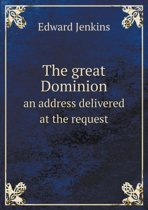 The Great Dominion an Address Delivered at the Request