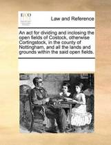 An ACT for Dividing and Inclosing the Open Fields of Costock, Otherwise Cortingstock, in the County of Nottingham, and All the Lands and Grounds Within the Said Open Fields.