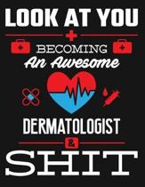 Look at You Becoming an Awesome Dermatologist & Shit