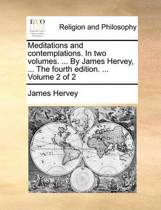 Meditations and Contemplations. in Two Volumes. ... by James Hervey, ... the Fourth Edition. ... Volume 2 of 2