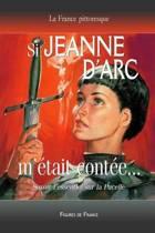 Si Jeanne d'Arc m' tait Cont e... Savoir l'Essentiel Sur La Pucelle