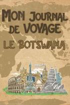 Mon Journal de Voyage le Botswana: 6x9 Carnet de voyage I Journal de voyage avec instructions, Checklists et Bucketlists, cadeau parfait pour votre s�