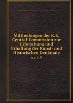 Mittheilungen Der K.K. Central-Commission Zur Erforschung Und Erhaltung Der Kunst- Und Historischen Denkmale N.S. V. 9