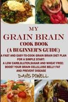 MY GRAIN BRAIN Cookbook (A BEGINNER'S GUIDE)